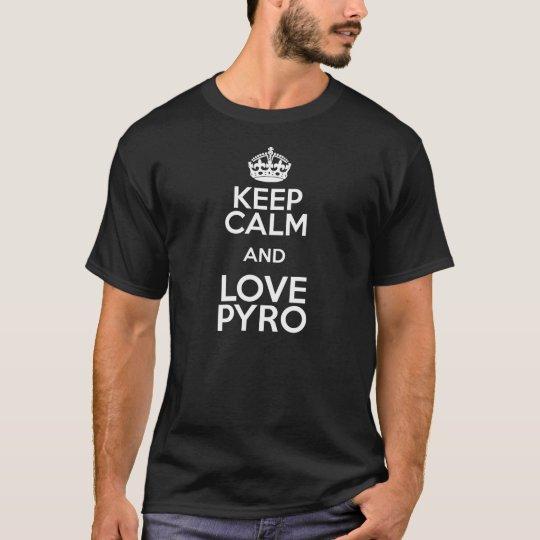 KEEP CALM AND LOVE PYRO T-Shirt