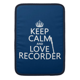 Keep Calm and Love Recorder (any background color) MacBook Sleeve
