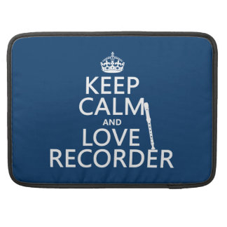 Keep Calm and Love Recorder (any background color) Sleeve For MacBook Pro