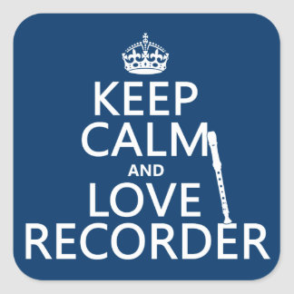 Keep Calm and Love Recorder (any background color) Square Sticker