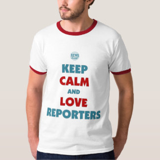 Keep calm and love reporters shirt