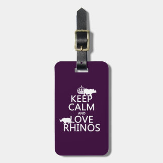 Keep Calm and Love Rhinos (any background color) Luggage Tag