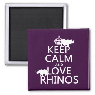 Keep Calm and Love Rhinos (any background color) Magnet