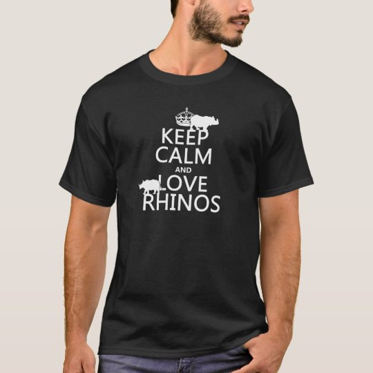 Keep Calm and Love Rhinos (any background colour) T-Shirt