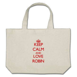 Keep Calm and Love Robin Tote Bags