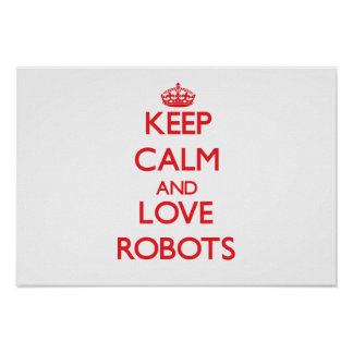 Keep calm and love Robots Poster