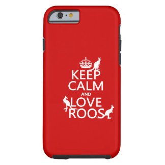 Keep Calm and Love 'Roos (kangaroo) - all colors Tough iPhone 6 Case