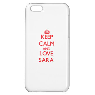 Keep Calm and Love Sara iPhone 5C Cover