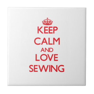 Keep calm and love Sewing Tile