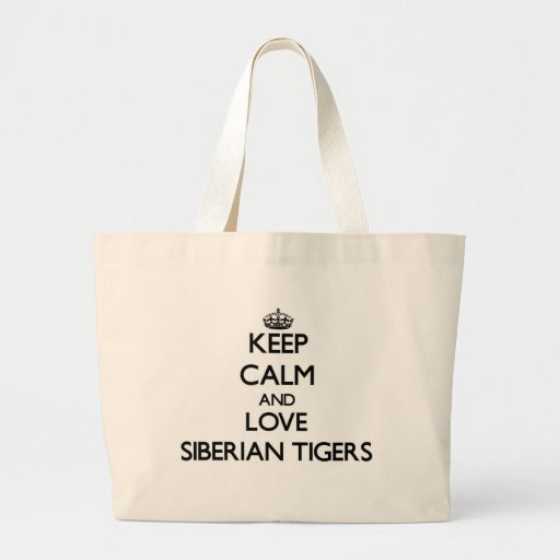 Keep calm and Love Siberian Tigers Tote Bags