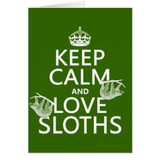 Keep Calm and Love Sloths (any background color) Card