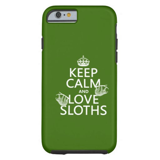 Keep Calm and Love Sloths (any background color) iPhone 6 Case