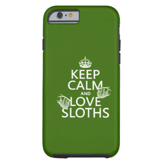 Keep Calm and Love Sloths any background color iPhone 6 Case