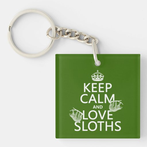 Keep Calm and Love Sloths (any background color) Square Acrylic Key Chains