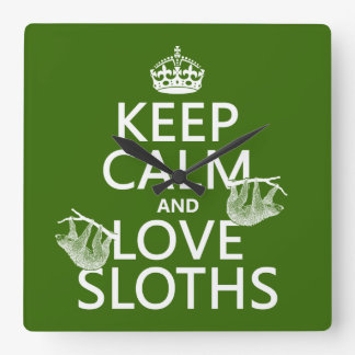 Keep Calm and Love Sloths (any background color) Square Wall Clock