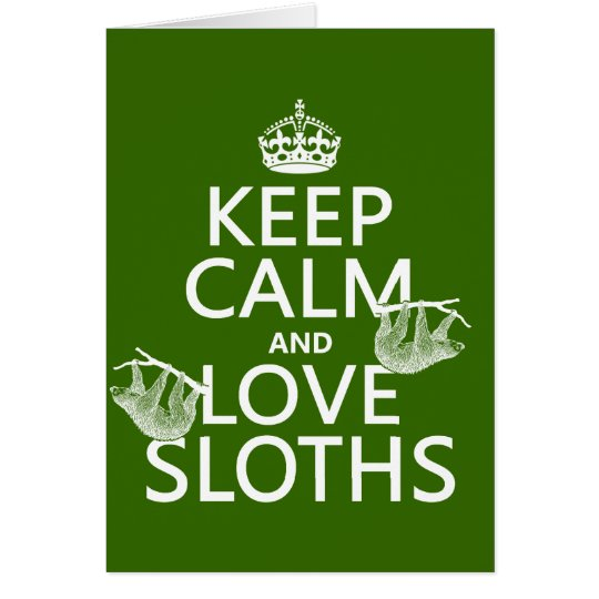 Keep Calm and Love Sloths (any background colour) Card