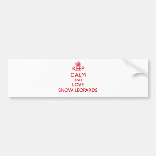 Keep calm and love Snow Leopards Bumper Sticker