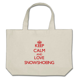 Keep calm and love Snowshoeing Bags