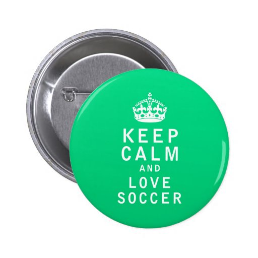 Keep Calm and Love Soccer Pinback Buttons
