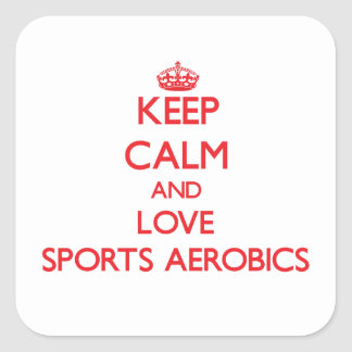 Keep calm and love Sports Aerobics Square Sticker