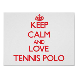 Keep calm and love Tennis Polo Posters