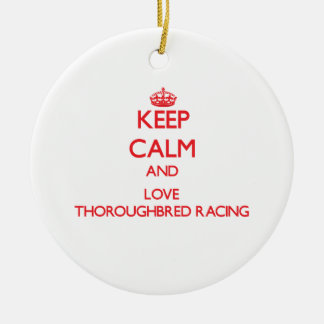 Keep calm and love Thoroughbred Racing Christmas Ornaments