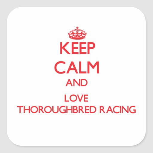 Keep calm and love Thoroughbred Racing Square Sticker