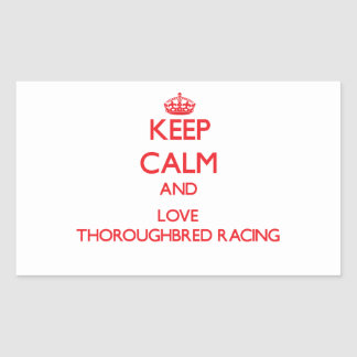 Keep calm and love Thoroughbred Racing Rectangular Sticker