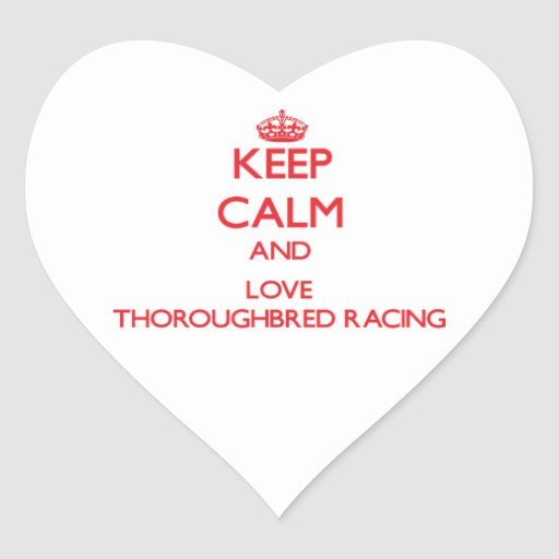 Keep calm and love Thoroughbred Racing Sticker