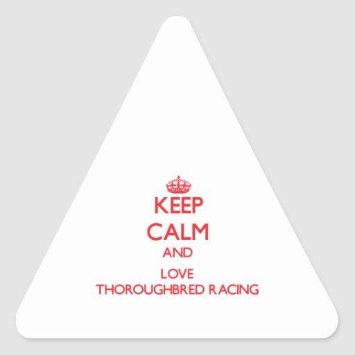 Keep calm and love Thoroughbred Racing Triangle Stickers