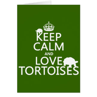 Keep Calm and Love Tortoises (any color) Card