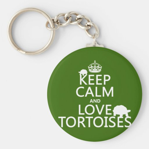 Keep Calm and Love Tortoises (any color) Key Chains