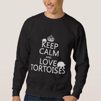 Keep Calm and Love Tortoises (any color) Sweatshirt