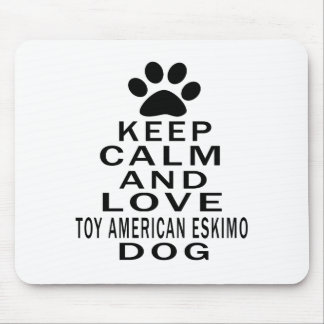Keep Calm And Love Toy American Eskimo Dog Mouse Pad