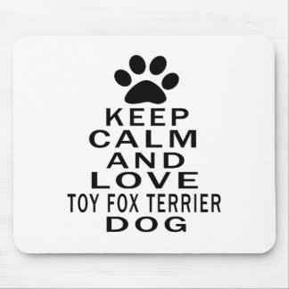 Keep Calm And Love Toy Fox Terrier Dog Mousepads