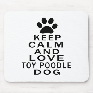 Keep Calm And Love Toy Poodle Dog Mouse Pad