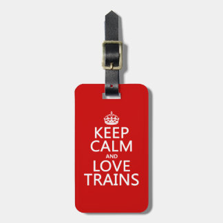 Keep Calm and Love Trains (customizable colors) Luggage Tag