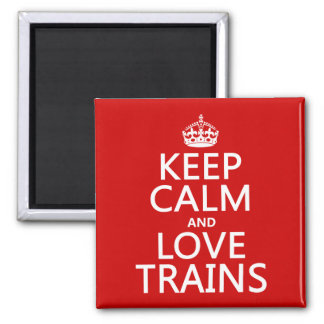 Keep Calm and Love Trains (customizable colors) Square Magnet