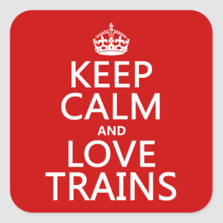 Keep Calm and Love Trains customizable colors Square Stickers