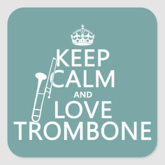 Keep Calm and Love Trombone (any background color) Square Sticker