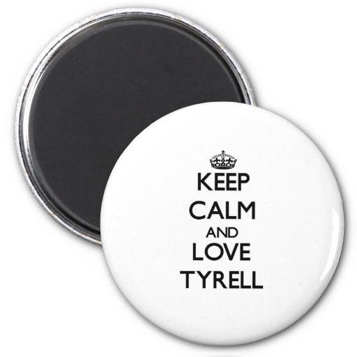 Keep Calm and Love Tyrell Fridge Magnets