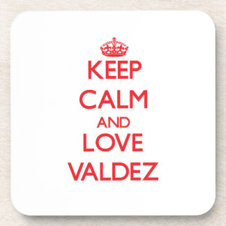 Keep calm and love Valdez Coasters