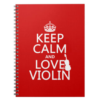 Keep Calm and Love Violin (any background color) Spiral Notebook
