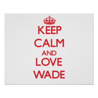 Keep calm and love Wade Print