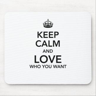 Keep calm and love who you want mouse pad