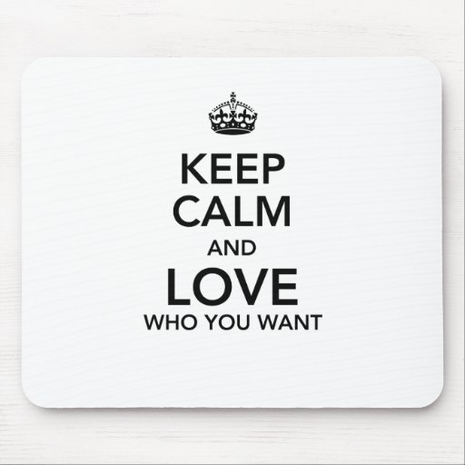 Keep calm and love who you want mousepads