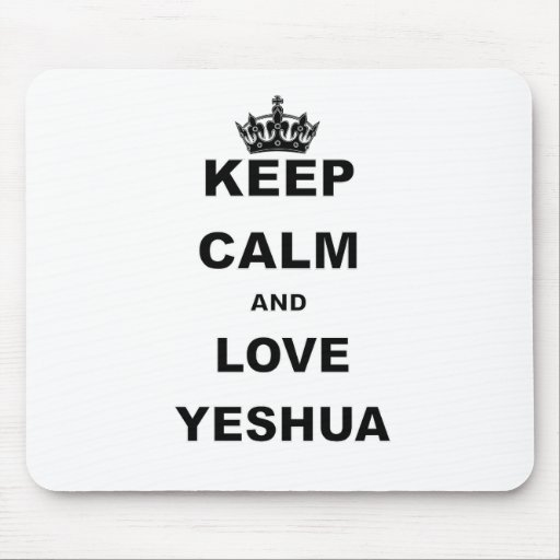 KEEP CALM AND LOVE YESHUA.png Mousepad