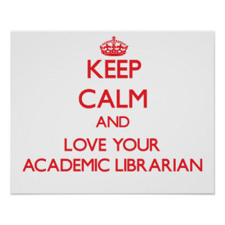 Keep Calm and Love your Academic Librarian Print