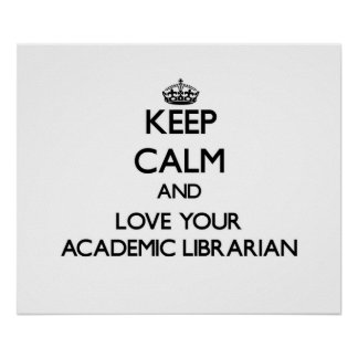 Keep Calm and Love your Academic Librarian Poster