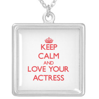 Keep Calm and Love your Actress Necklace